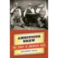Ambitious Brew : The Story of American Beer (Hardcover)