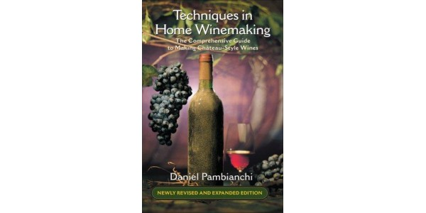 Techniques in Home Winemaking by Daniel Pambianchi